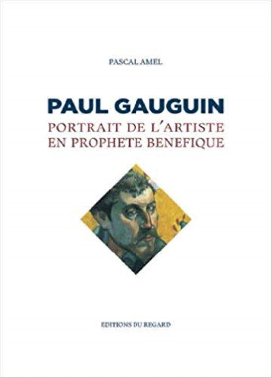 Paul Gauguin. Portrait de l'artiste en prophète bénéfique