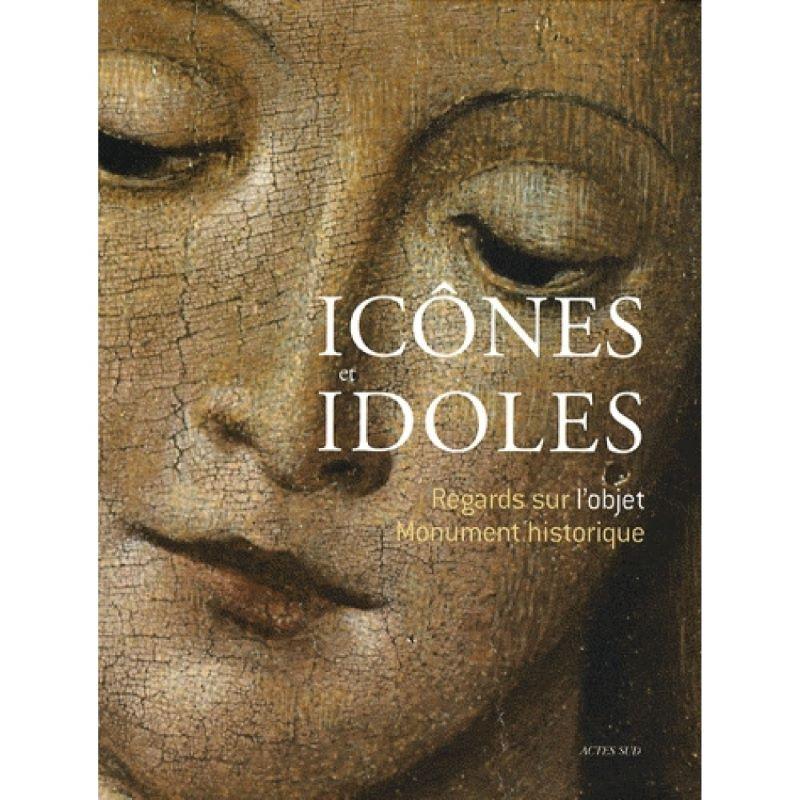 Icônes et idoles. Regards sur l'objet monument historique