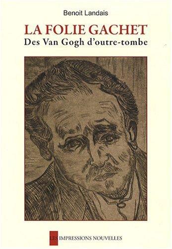 La folie Gachet, Des Van Gogh d'outre-tombe