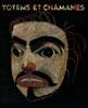 Totems et Chamanes. Arts anciens des Eskimos et des Indiens de Colombie-Britannique