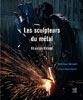 Les sculpteurs du métal