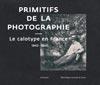 Primitifs de la photographie – Le calotype en France 1843-1860
