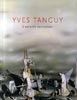 Yves Tanguy. L'univers surréaliste